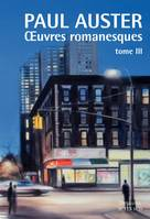 Oeuvres romanesques / Paul Auster., Tome III, Oeuvres romanesques