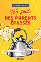 LE PSY-GUIDE DES PARENTS EPUISES