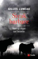 Steak barbare, Hold-up vegan sur l'assiette