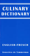 Dictionnaire gastronomique : Culinary dictionary (english-french), International catering dictionary - Le premier dictionnaire anglais-français de la gastronomie internationale