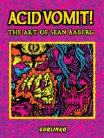 Acid Vomit! The Art of Sean Aaberg /anglais