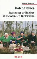DATCHA BLUES, existences ordinaires et dictature en Biélorussie