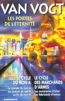 PORTES DE L'ETERNITE : CYCLE DES NON A , CYCLE MARCHANDS (LES), Le cycle du non-A... Le cycle des marchands d'armes...