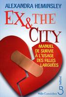 Ex and the city, manuel de survie à l'usage des filles larguées