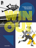 Win Out The Best of Sports Graphic Design and Branding /anglais