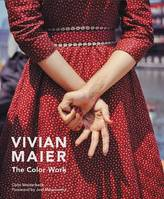 VIVIAN MAIER : THE COLOR WORK /ANGLAIS