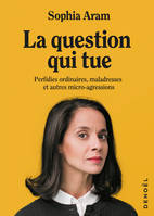 La question qui tue, Perfidies ordinaires, maladresses et autres micro-agressions