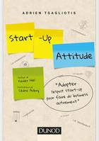 Start-up attitude - Adoptez l'esprit start-up pour faire du business autrement, Adoptez l'esprit start-up pour faire du business autrement