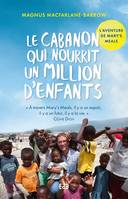 Le cabanon qui nourrit un million d'enfants, L'aventure de Mary's Meals