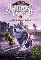 Animal tatoo, saison II, 6, Animal Tatoo saison 2 - Les bêtes suprêmes, Tome 06, La griffe du chat sauvage