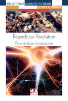 Regards sur l'évolution, Psychanalyse Introspective