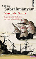 Vasco de Gama,  Légende et tribulations du vice-roi des Indes