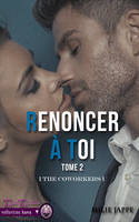 Renoncer à toi, The CoWorker tome 2