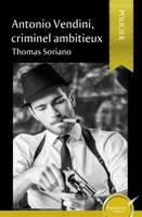 Antonio Vendini, criminel ambitieux
