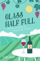 Glass Half Full (Anglais), The Ups and Downs of Vineyard Life in France