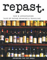 Repast edition 9, Raw & unpasteurised Tales of eating drinking & travelling