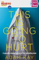 Quick Reads This Is Going To Hurt, An easy to read version of the bestselling book