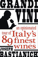 GRANDI VINI, An opinionated tour of Italy's - 89 finest wines