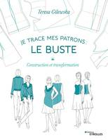 Je trace mes patrons / le buste : construction et transformation