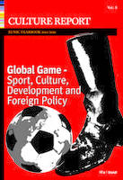 Global Game - Sport, culture, Development and Foreignn Policy Culture Report EUNIC /anglais