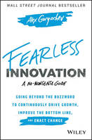 FEARLESS INNOVATION: GOING BEYOND THE BUZZWORD TO CONTINUOUSLY DRIVE GROWTH, IMPROVE THE BOTTOM LINE