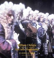 William Christie et les Arts florissants, 30 ans de succès en images