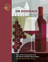 On Bordeaux (Anglais), Tales of the Unexpected from the World's Greatest Wine Region