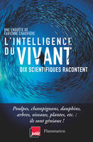 L'intelligence du vivant, Dix scientifiques racontent
