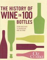 The History of Wine in 100 Bottles (Anglais), From Bacchus to Bordeaux and Beyond