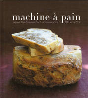 Machine à pain. Pains traditionnels et viennoiseries, pains traditionnels et viennoiseries, 100 recettes