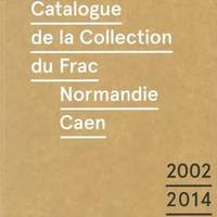 CATALOGUE DE LA COLLECTION DU FRAC NORMANDIE CAEN