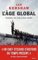 L'AGE GLOBAL. L'EUROPE, DE 1950 A NOS JOURS - VOL02