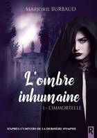 L'ombre inhumaine, Tome 1, L'immortelle