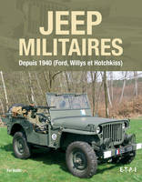 Jeep militaires depuis 1940 / Ford, Willys et Hotchkiss, depuis 1940 (Willys MB, Ford GPW et Hotchkiss M201)