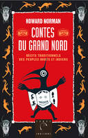 CONTES DU GRAND NORD, Récits traditionnels des peuples Inuits et Indiens