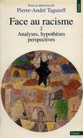 FACE AU RACISME. ANALYSES, HYPOTHESES, PERSPECTIVES - VOL02, Volume 2, Analyses, hypothèses, perspectives