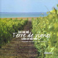 Ile de Ré (Français/Anglais), Terre de vignes - Land of the vine (bilingual edition french & english)