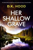 Her Shallow Grave, An absolutely gripping and pulse-racing crime thriller