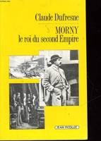 Morny : le roi du second empire, le roi du Second Empire