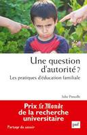 UNE QUESTION D'AUTORITE ? - LES PRATIQUES D'EDUCATION FAMILIALE