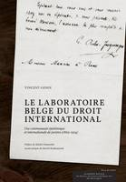 Le laboratoire belge du droit international, Une communauté épistémique et internationale de juristes (1869-1914)
