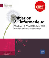 Initiation à l'informatique - Windows 10, Word 2019, Excel 2019, Outlook 2019 et Microsoft Edge