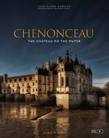 Chenonceau (ANGLAIS), The château on the water