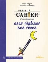 PETIT CAHIER D'EXERCICES POUR OSER REALISER SES REVES