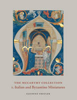 The McCarthy Collection I : Italian and Byzantine Miniatures, Volume I: Italian and Byzantine Miniatures