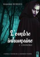 L'ombre inhumaine, Tome 2, L'invincible