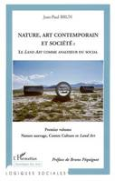Premier volume, Nature sauvage, contre culture et Land art, Nature, art contemporain et société : Le Land Art comme analyseur du social, le Land art comme analyseur du social