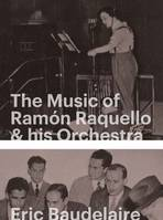 Eric Baudelaire: The Music of Ramon Raquello & His Orchestra and Other Stories