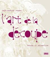 L'ART DE LA DECOUPE - DESIGN ET DECORATION