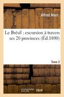 Le Brésil : excursion à travers ses 20 provinces. Tome 2